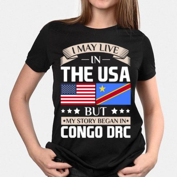 I May Live In The USA But My Story Began In Congo DRC shirt