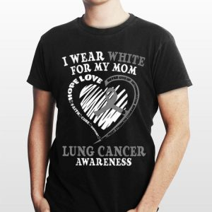 I Wear White For My Mom Lung Cancer Awareness shirt