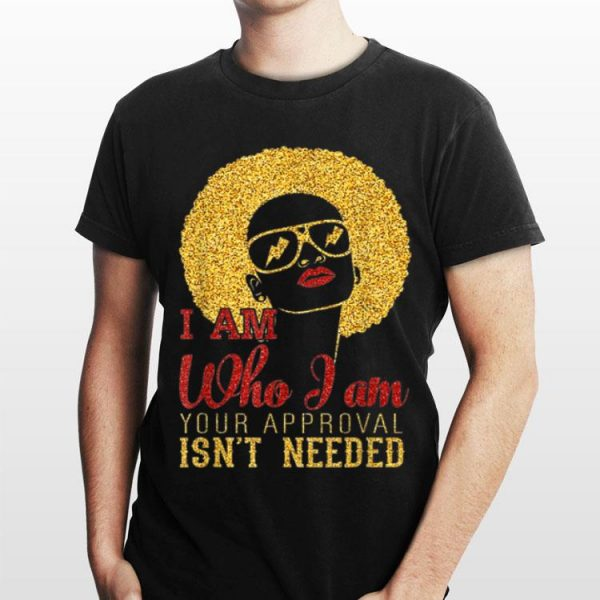 I am Who I am your approval isn't needed Gold shirt