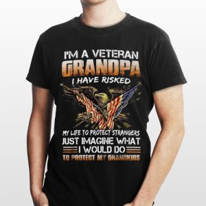 I'm A Veteran Grandpa I Have Risked My Life To Protect Strangers to Protect My Grandkids shirt