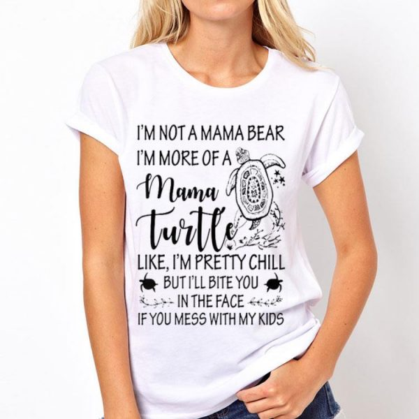 I'm not a mama bear i'm more of a mama turtle shirt