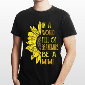 In A World Full Of Grandmas Be Mimi Sunflower shirt