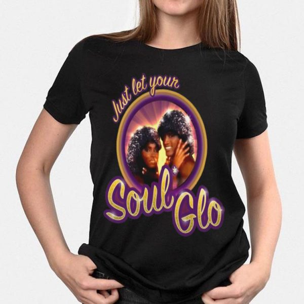 Just Let Your Soul Glo shirt