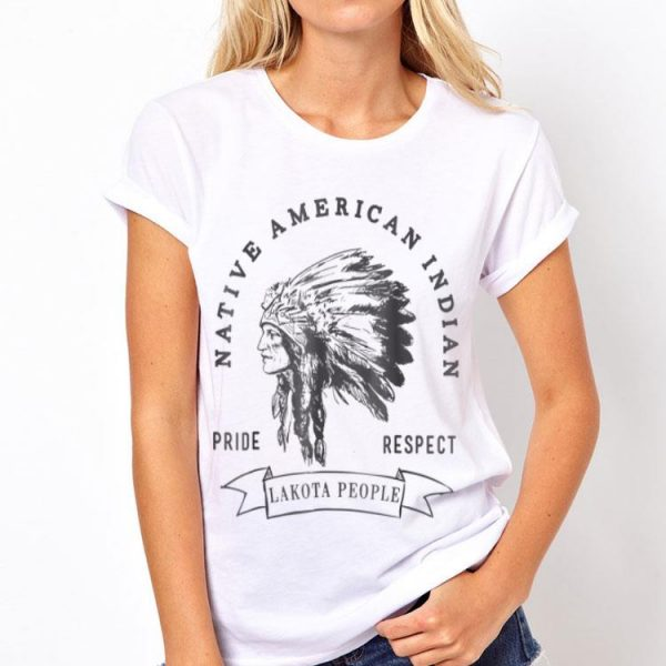 Lakota People Native American Indian Pride Respect shirt