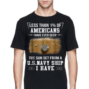 Less Than 1% Of Americans Have Ever Seen The Sun Set Form A Us Navy Ship I Have shirt