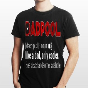 Like A Dad Only Cooler Deadpool shirt