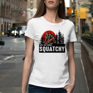 Dude That Sounds Squatchy Bigfoot Sunset shirt