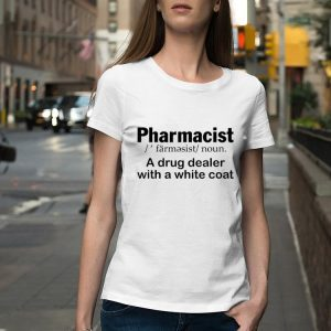 Pharmacist Definition A Drug Dealer With A White Coat shirt 1
