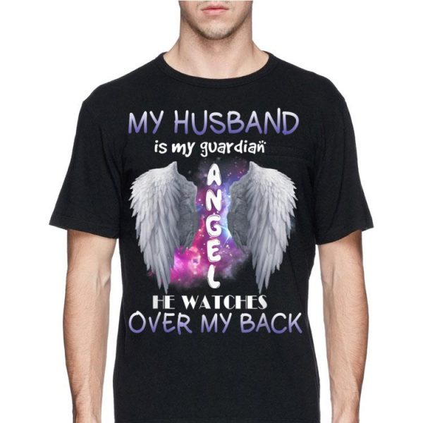 My Husband Is My Guardian Angel He Watches Over My back shirt