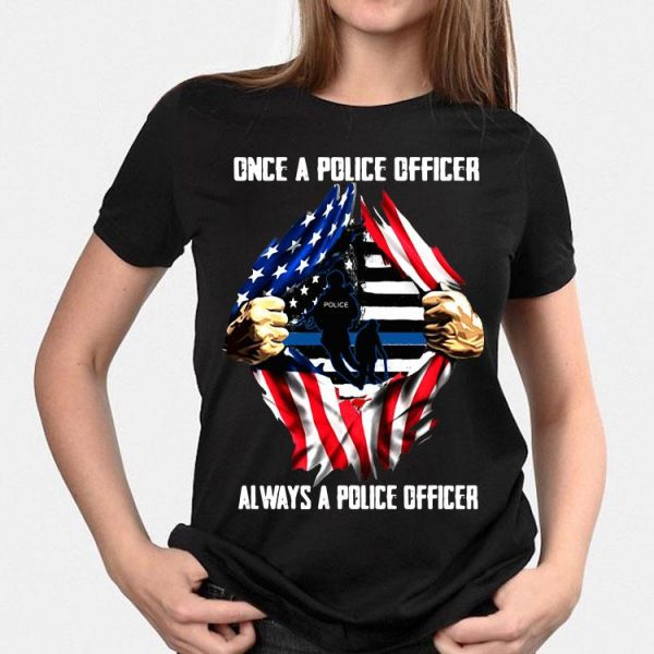 Once A Police Officer Always A Police officer American flag shirt