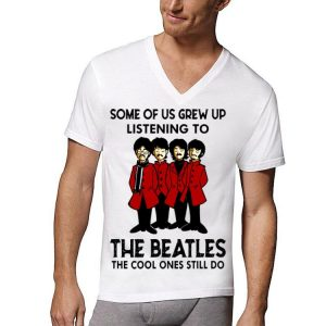 Some Of Us Grew Up Listening To The Cool Ones Still Do The Beatles shirt