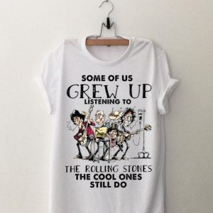 Some Us Grew Up Listening To The Rolling Stones shirt