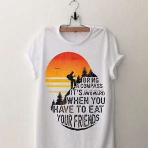 Sunset Bring A Compass It's Awkward When You Have To Eat Your Friends shirt