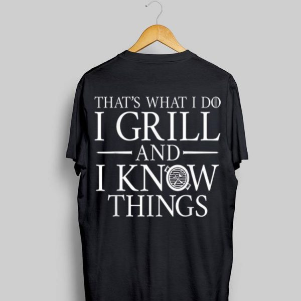 That's What I Do I Grill And I Know Things shirt