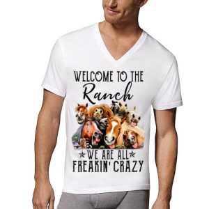 Welcome To The Ranch We Are All Freaking' Crazy shirt