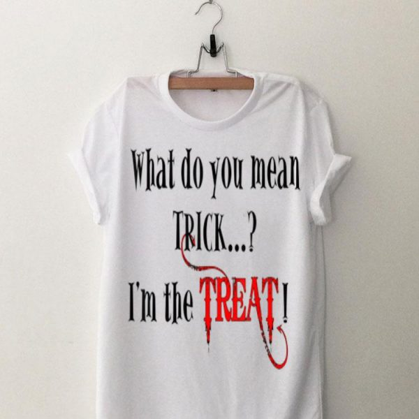 What Do You Mean trick I'm the Treat shirt