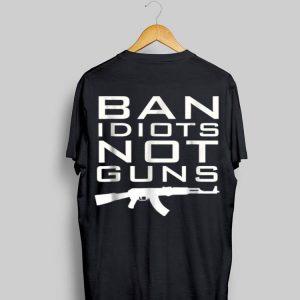 ban Idiots Not Gun Guns shirt