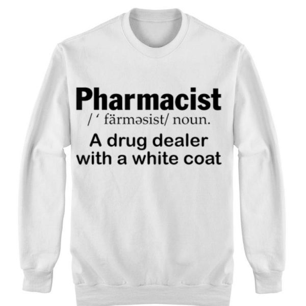 Pharmacist Definition A Drug Dealer With A White Coat shirt