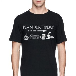 Plan For Today Coffee Game Of Thrones Beer Sex shirt 2