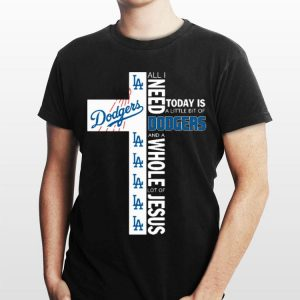 All I Need Today Is A Little Bit Of Dodgers A Whole Lot Of Jesus shirt