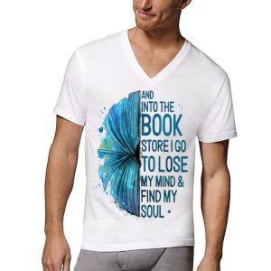 Book And Into The Book Store I Go To Lose My Mind And Find My Soul shirt