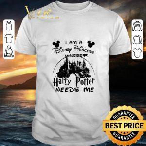 Cheap I am a Disney Princess unless Harry Potter needs me Walt Disney shirt