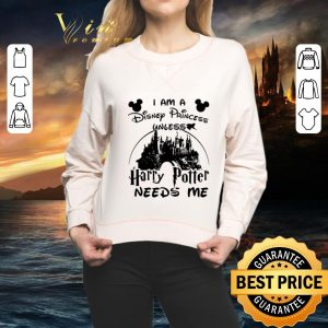 Cheap I am a Disney Princess unless Harry Potter needs me Walt Disney shirt 1