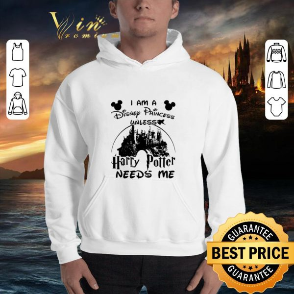 Cheap I am a Disney Princess unless Harry Potter needs me Walt Disney shirt