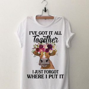 Cow I've Got It All Together I Just Forgot Where I Put It shirt