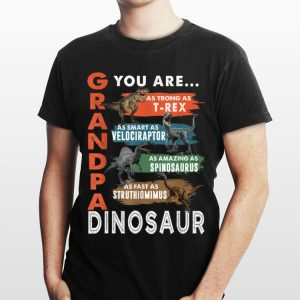 Daddy You Are As Strong As T-Rex As Smart As Velociraptor Spinosaurus Struthiomimus shirt