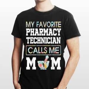 Flower My Favorite Pharmacy Technician Calls Me Mom shirt