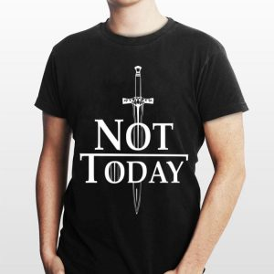 Game Of Thrones Arya Stark Not Today shirt