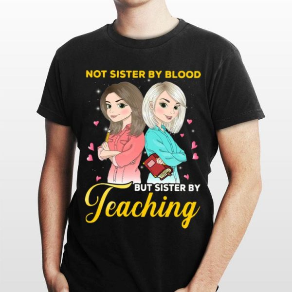 Great Teacher Not Sister By Blood But Sister By Teaching shirt