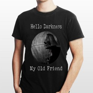 Hello Darkness My Old Friend Star Wars Darth Vader Death Star shirt