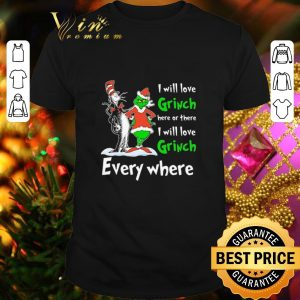 Hot Dr Seuss I will love Grinch here or there everywhere shirt