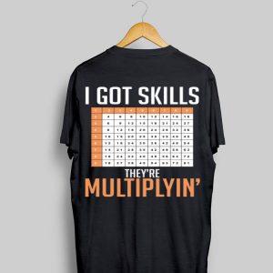 I Got Skills They're Multiplyin' shirt