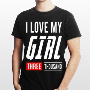 I Love You My Girl Three Thousand shirt