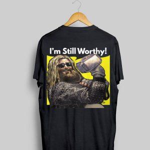 I'm Still Worthy Avengers Endgame Thor Fat shirt