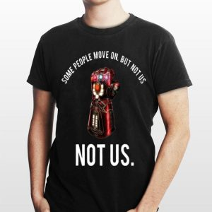 Iron Man Infinity Gauntlet Some People Move On But Not Us Not Us shirt