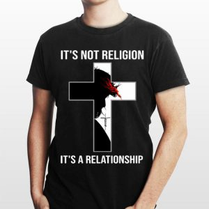 It's Not Religion It's A Relationship Jesus shirt