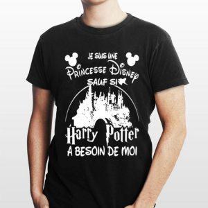 Je Suis Une Princesse Disney Sauf Si Harry Potter A Besoin De Moi Black shirt
