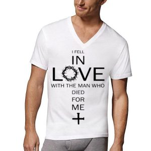 Jesus I Fell In Love With The Man Who Died For Me shirt