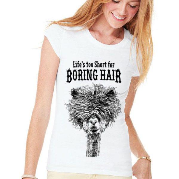 Life's Too Short For Boring Hair Alpaca shirt
