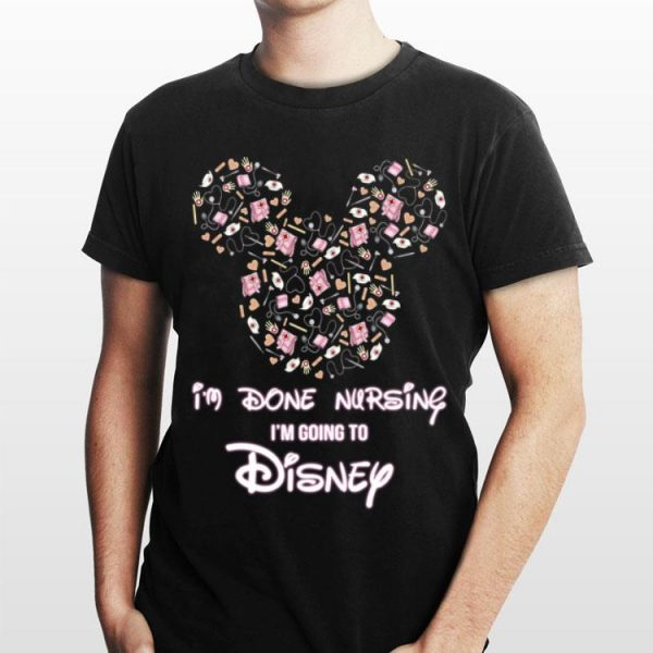 Mickey Mouse I'm Done Nursing I'm Going To Disney shirt