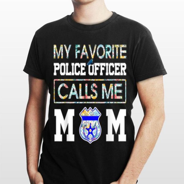 My Favorite Police Officer Calls Me Mom Floral Tropical shirt