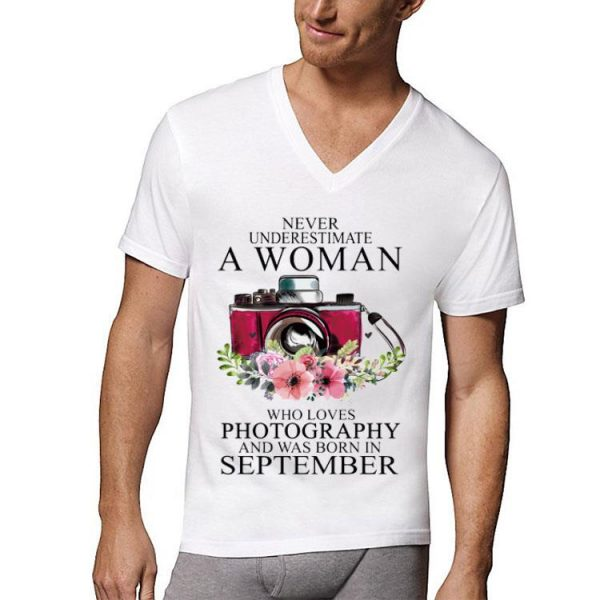 Never Underestimate A Woman Who Loves Photography And Was Born In September shirt