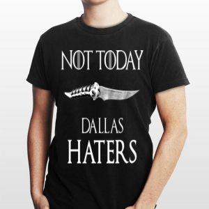 Not Today Dallas Haters Game Of Thrones shirt
