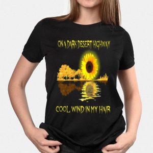 On A Dark Desert Highway Cool Wind In My Hair Sunflower Guitar Water Mirror Reflection shirt