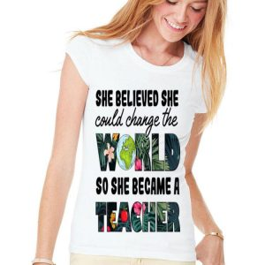 She Believed She Could Change The World So She Became A Teacher Floral shirt