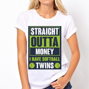 Straight outta money i have softball twins shirt